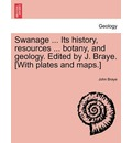 Swanage ... Its History, Resources ... Botany, and Geology. Edited by J. Braye. [With Plates and Maps.] - John Braye