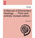 A Manual of Elementary Geology. ... Third and Entirely Revised Edition. - Sir Charles Lyell