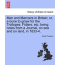 Men and Manners in Britain; Or, a Bone to Gnaw for the Trollopes, Fidlers, Etc. Being Notes from a Journal, on Sea and on Land, in 1833-4. - Grant Thorburn