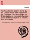 Newfoundland to Cochin China. by the Golden Wave, New Nippon and the Forbidden City. with Reports on British Trade and Interests in Canada, Japan and China by Col. H. Vincent. with Illustrations. - Ethel Gwendoline Vincent