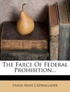 The Farce of Federal Prohibition... - Frank Irish Cadwallader