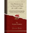 Les Finances de la Ville de Paris de 1798 A 1900 - Gaston Cadoux