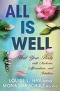 All Is Well: Heal Your Body With Medicine, Affirmations, AndIntuition