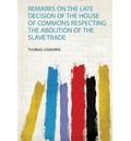 Remarks on the Late Decision of the House of Commons Respecting the Abolition of the Slave Trade - Thomas Gisborne