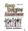 Group Exercises for Adolescents - Susan E. Carrell