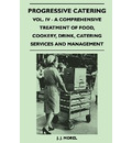 Progressive Catering - Vol. IV - A Comprehensive Treatment of Food, Cookery, Drink, Catering Services and Management - J. J. Morel