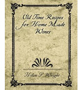 Old Time Recipes for Home Made Wines - S Wright Helen S Wright