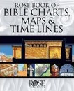 Rose Book of Bible Charts, Maps & Time Lines Vol. 1