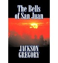The Bells of San Juan by Jackson Gregory, Fiction, Westerns, Historical - Jackson Gregory