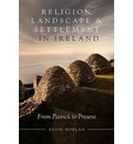 Religion, landscape and settlement in Ireland, 432-2018