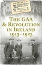 The GAA and Revolution in Ireland 1913-1923