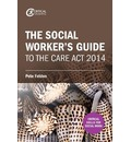 The Social Worker's Guide to the Care Act 2014