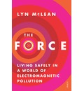 The Force: Living Safely In A World Of Electromagnetic Pollution