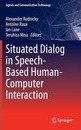 Situated Dialog in Speech-Based Human-Computer Interaction