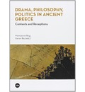 Drama, philosophy, politics in Ancient Greece : contexts and receptions