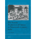 The Peasant Production of Opium in Nineteenth-Century India (Library of Economic History, Band 12)